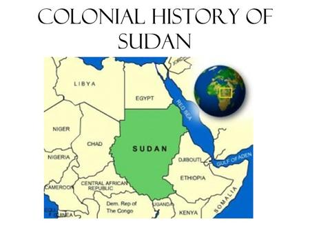 Colonial History of Sudan. Early History of Sudan The region known in modern times as the Sudan (short for the Arabic bilad as-sudan, 'land of the blacks')