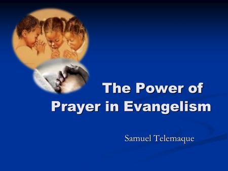 The Power of Prayer in Evangelism The Power of Prayer in Evangelism Samuel Telemaque.