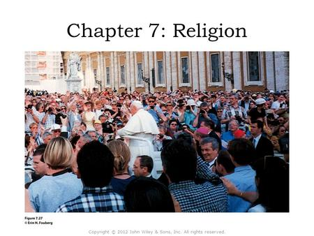 Chapter 7: Religion Copyright © 2012 John Wiley & Sons, Inc. All rights reserved.