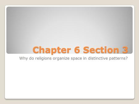Chapter 6 Section 3 Why do religions organize space in distinctive patterns?