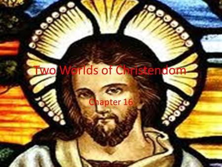 Two Worlds of Christendom Chapter 16. I. Quest for Political Order Political challenges in the west led to invaders Byzantine Empire – Economically sound.