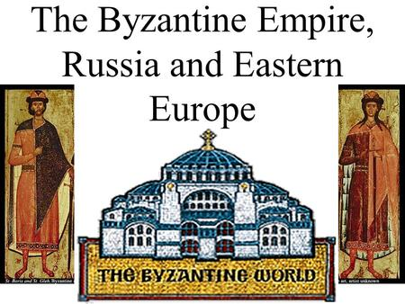 The Byzantine Empire, Russia and Eastern Europe Medieval Times The time between the fall of Rome in the West and the Renaissance 1000 years) Byzantine.