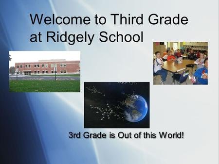 3rd Grade is Out of this World! Welcome to Third Grade at Ridgely School.
