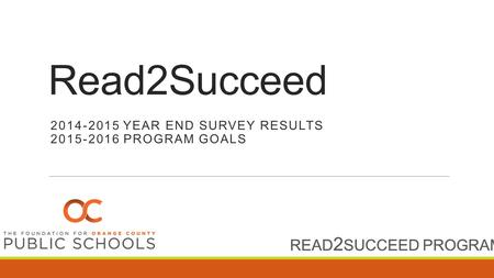 READ 2 SUCCEED PROGRAM Read2Succeed 2014-2015 YEAR END SURVEY RESULTS 2015-2016 PROGRAM GOALS.