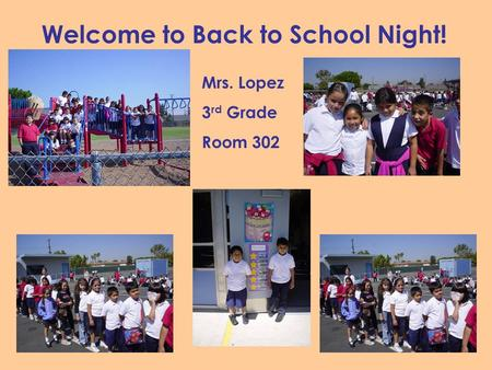 Welcome to Back to School Night! Mrs. Lopez 3 rd Grade Room 302.