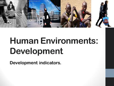 Human Environments: Development Development indicators.