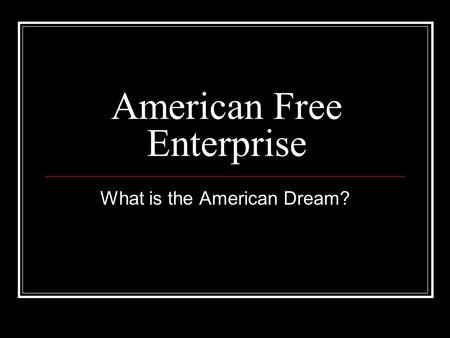 American Free Enterprise What is the American Dream?