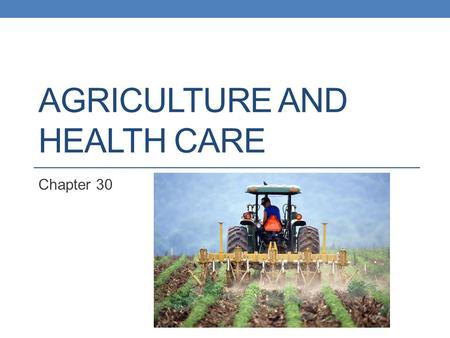 "AGRICULTURE AND HEALTH CARE Chapter 30. Paul Harvey – ""So God Made a Farmer"" https://www.youtube.com/watch?v=ZRDaPEaDJ7E."