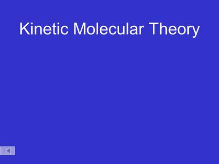Kinetic Molecular Theory Kinetic Theory Kinetic Molecular Theory Postulates of the Kinetic Molecular Theory of Gases 1.Gases consist of tiny particles.