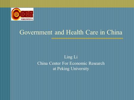 Government and Health Care in China Ling Li China Center For Economic Research at Peking University.
