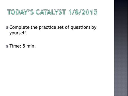  Complete the practice set of questions by yourself.  Time: 5 min.