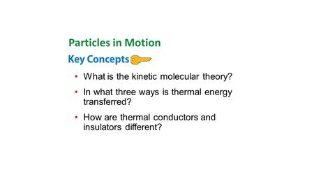 What is the kinetic molecular theory? In what three ways is thermal energy transferred? How are thermal conductors and insulators different? Particles.
