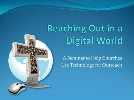 A Seminar to Help Churches Use Technology for Outreach.