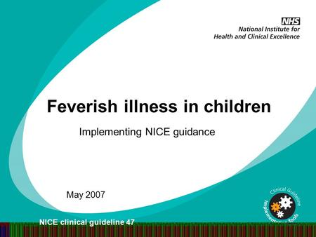 Feverish illness in children Implementing NICE guidance May 2007 NICE clinical guideline 47.