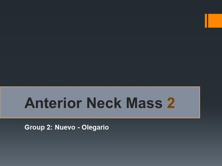 Anterior Neck Mass 2 Group 2: Nuevo - Olegario. General Data  65 years old  Female Anterior Neck Mass.