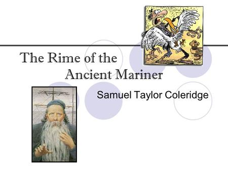 The Rime of the Ancient Mariner Samuel Taylor Coleridge.