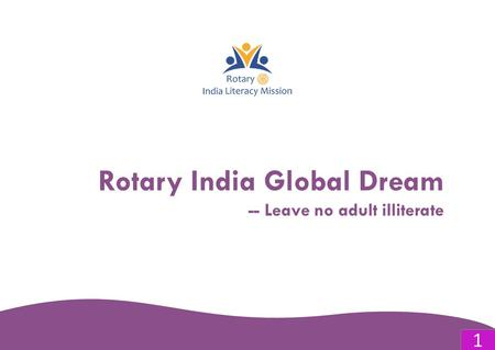 Rotary India Global Dream -- Leave no adult illiterate 1.