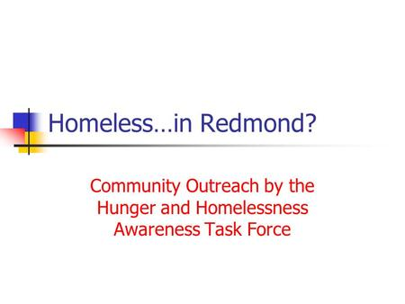 Homeless…in Redmond? Community Outreach by the Hunger and Homelessness Awareness Task Force.