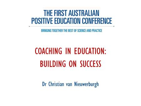 COACHING IN EDUCATION: BUILDING ON SUCCESS Dr Christian van Nieuwerburgh.
