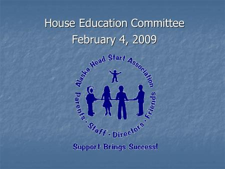 House Education Committee February 4, 2009. Let's take a look…