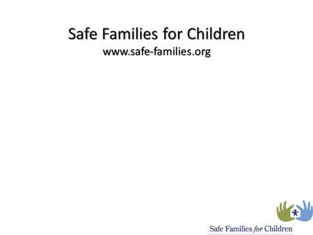 Safe Families for Children www.safe-families.org Safe Families for Children www.safe-families.org.