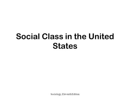 Sociology, Eleventh Edition Social Class in the United States.