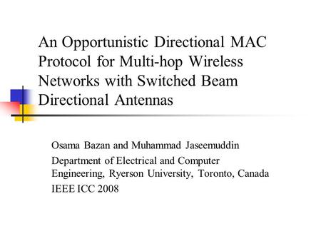 An Opportunistic Directional MAC Protocol for Multi-hop Wireless Networks with Switched Beam Directional Antennas Osama Bazan and Muhammad Jaseemuddin.
