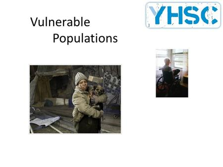 Vulnerable Populations. Objectives Identify populations considered to be vulnerable Describe health care disparities Define and understand the importance.