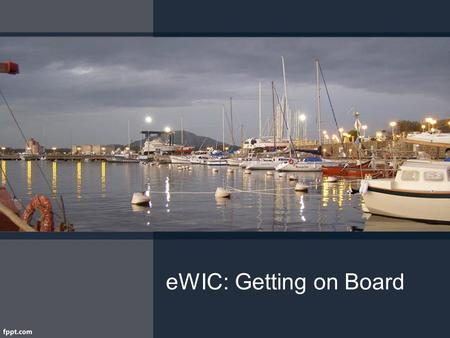 EWIC: Getting on Board. Objectives Explain the goals of eWIC. Identify plan for eWIC in Idaho.