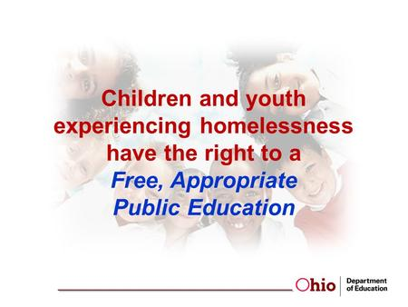 Children and youth experiencing homelessness have the right to a Free, Appropriate Public Education.