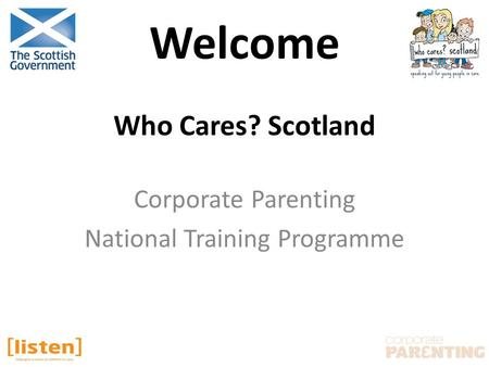 Who Cares? Scotland Corporate Parenting National Training Programme Welcome.