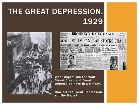 What impact did the Wall Street Crash and Great Depression have in Germany? How did the Great Depression aid the Nazis? THE GREAT DEPRESSION, 1929.