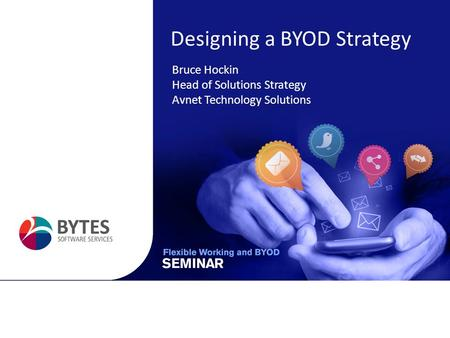 Designing a BYOD Strategy Bruce Hockin Head of Solutions Strategy Avnet Technology Solutions.