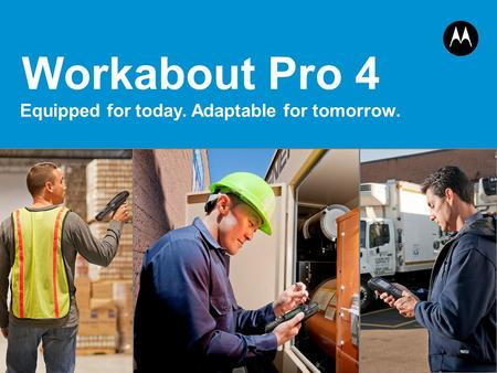 1 Workabout Pro 4 Equipped for today. Adaptable for tomorrow.