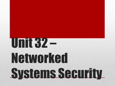 Unit 32 – Networked Systems Security. Recap - Sources of Network Attacks Internal ●Disaffected Staff External ●Internet Connections ●Unsecured Wireless.