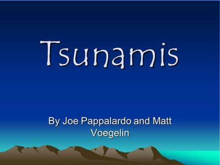 Tsunamis By Joe Pappalardo and Matt Voegelin. Definition An unusually large sea wave produced by a seaquake or undersea volcanic eruption.