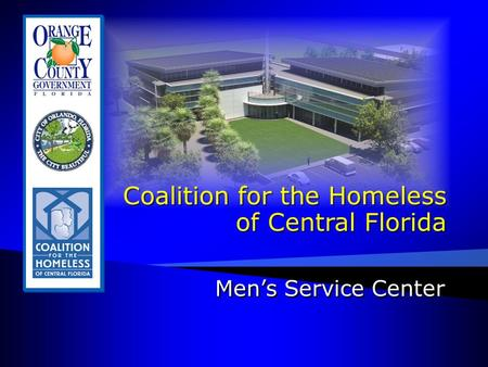 Coalition for the Homeless of Central Florida Coalition for the Homeless of Central Florida Men's Service Center.
