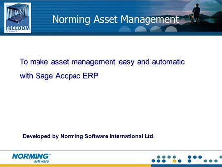 Norming Asset Management To make asset management easy and automatic To make asset management easy and automatic with Sage Accpac ERP with Sage Accpac.