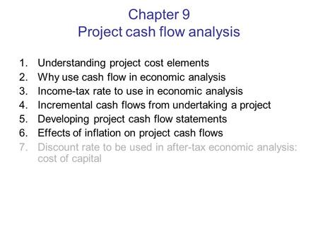 Chapter 9 Project cash flow analysis 1.Understanding project cost elements 2.Why use cash flow in economic analysis 3.Income-tax rate to use in economic.