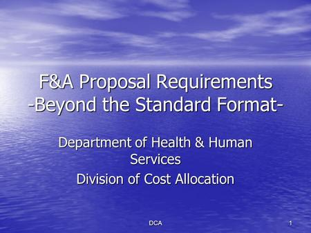 DCA1 F&A Proposal Requirements -Beyond the Standard Format- Department of Health & Human Services Division of Cost Allocation.