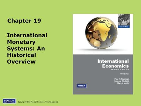 Copyright © 2012 Pearson Education. All rights reserved. Chapter 19 International Monetary Systems: An Historical Overview.