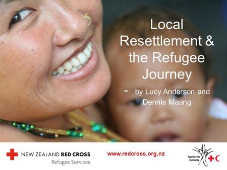 Local Resettlement & the Refugee Journey - by Lucy Anderson and Dennis Maang www.redcross.org.nz.