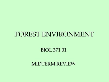 FOREST ENVIRONMENT BIOL 371 01 MIDTERM REVIEW. CHAPTER 01 FOREST AND ITS WILDLIFE Hectare Deciduous Renewable Federal Private Hardwood Birch Beech Maple.