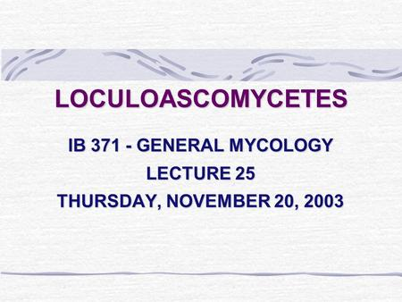IB GENERAL MYCOLOGY LECTURE 25 THURSDAY, NOVEMBER 20, 2003