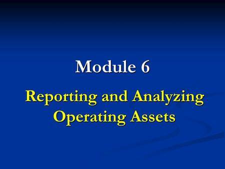 Module 6 Reporting and Analyzing Operating Assets.