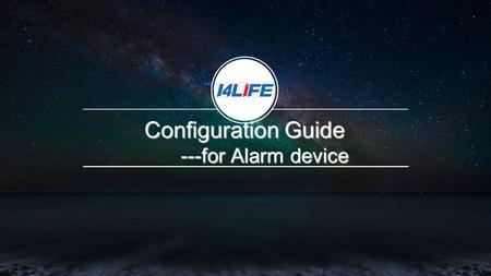 Configuration Guide ---for Alarm device ---for Alarm device.