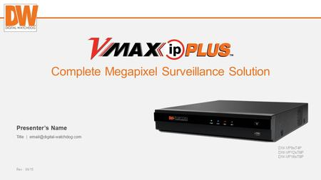 Digital-watchdog.com Complete Megapixel Surveillance Solution DW-VP9xT4P DW-VP12xT8P DW-VP16xT8P Rev : 04/15 Presenter's Name Title |