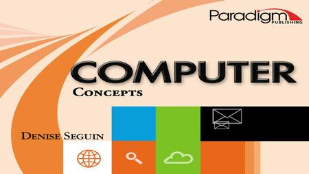  Paradigm Publishing, Inc. Computer <strong>Concepts</strong> 2 Topics.
