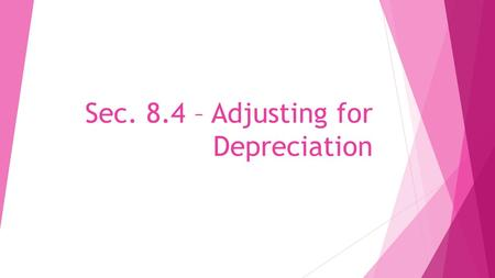Sec. 8.4 – Adjusting for Depreciation.  Long-term assets must be adjusted for depreciation  This adjustment is similar to the others we learned in the.