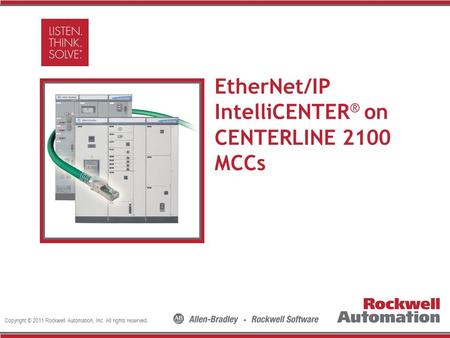 Copyright © 2011 Rockwell Automation, Inc. All rights reserved. Insert Photo Here EtherNet/IP IntelliCENTER ® on CENTERLINE 2100 MCCs.